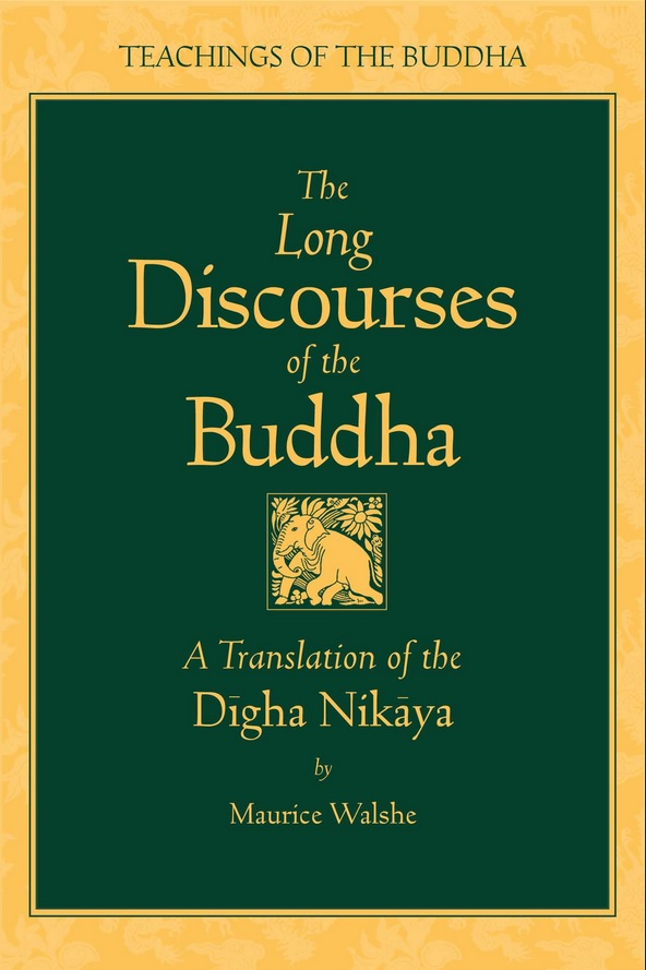 The Long Discourses of the Buddha – a translation of the Digha Nikaya by Maurice Walshe